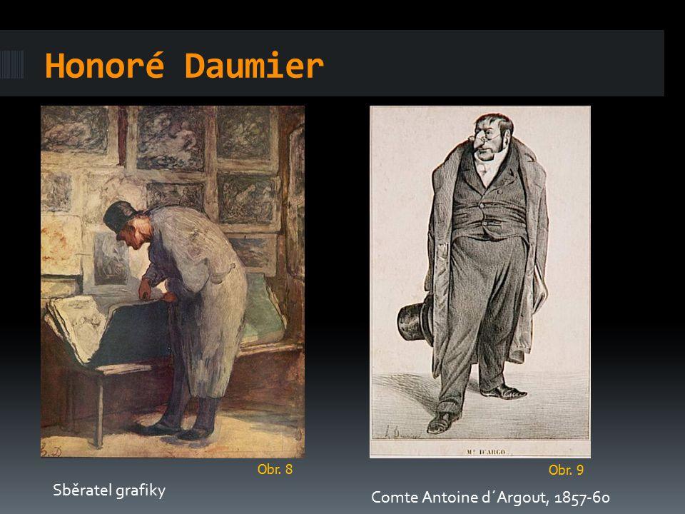 Honoré Daumier Sběratel grafiky Comte Antoine d´Argout, 1857-60 Obr. 8 Obr. 9