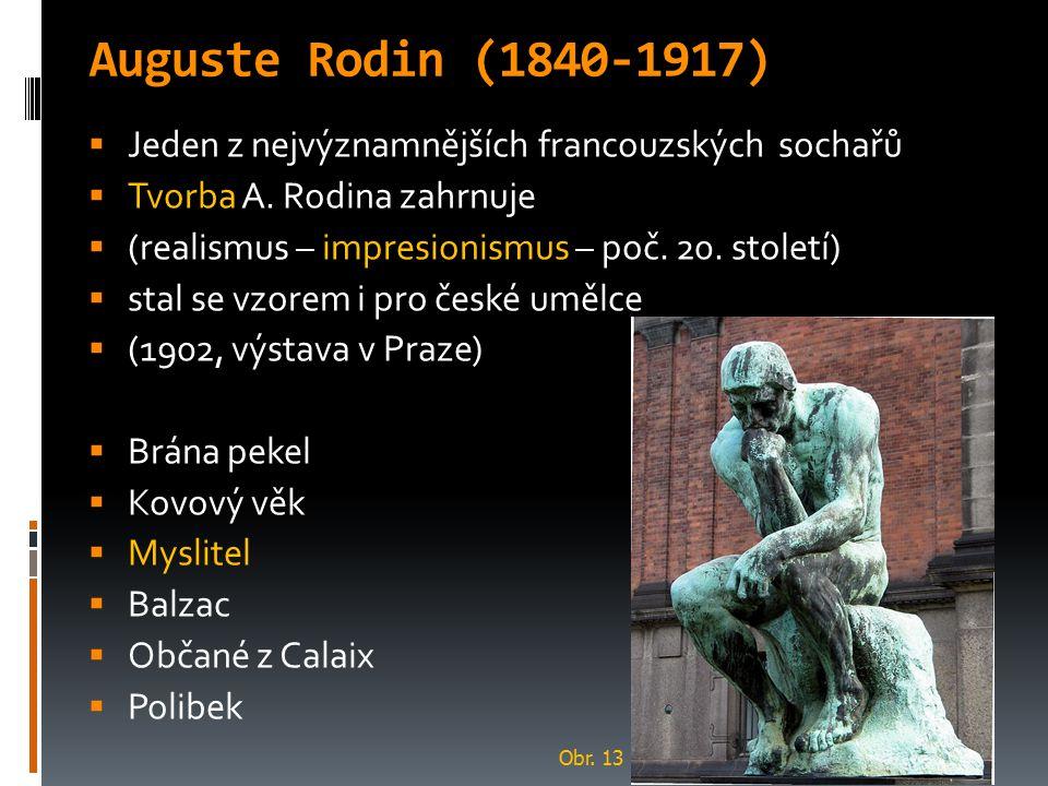 Auguste Rodin (1840-1917)  Jeden z nejvýznamnějších francouzských sochařů  Tvorba A. Rodina zahrnuje  (realismus – impresionismus – poč. 20. stolet