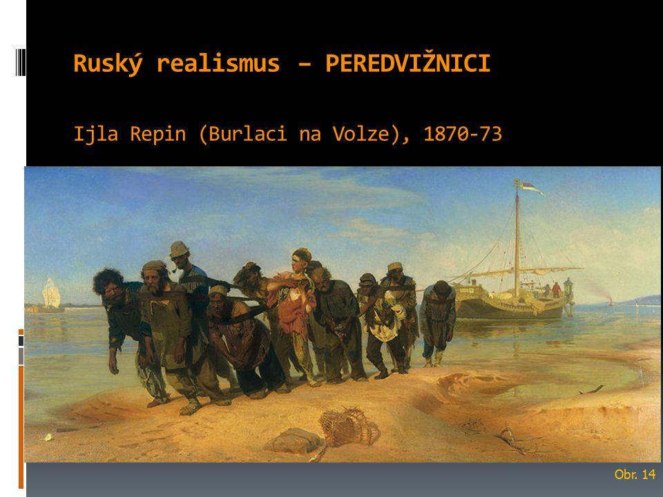 Ruský realismus – PEREDVIŽNICI Ijla Repin (Burlaci na Volze), 1870-73 Obr. 14
