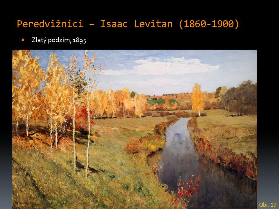 Peredvižnici – Isaac Levitan (1860-1900)  Zlatý podzim, 1895 Obr. 19