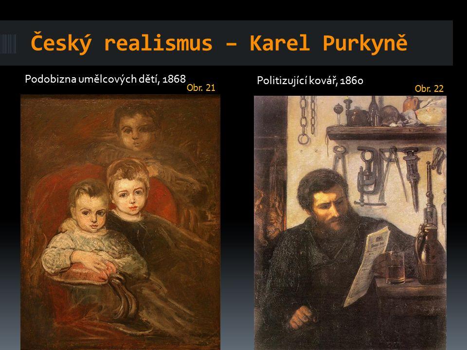 Český realismus – Karel Purkyně Podobizna umělcových dětí, 1868 Politizující kovář, 1860 Obr. 21 Obr. 22