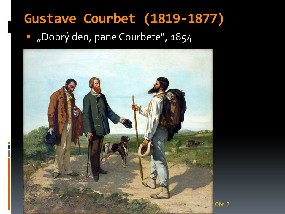 "Gustave Courbet (1819-1877)  ""Dobrý den, pane Courbete"", 1854 Obr. 2"