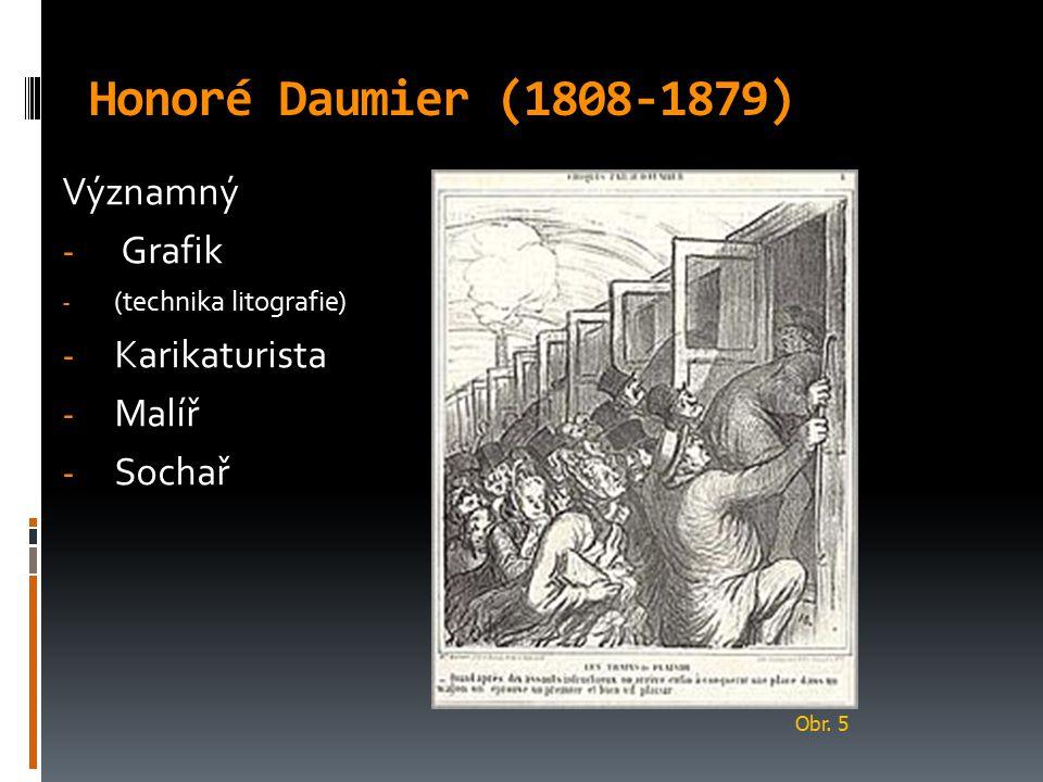 Honoré Daumier (1808-1879) Významný - Grafik - (technika litografie) - Karikaturista - Malíř - Sochař Obr. 5