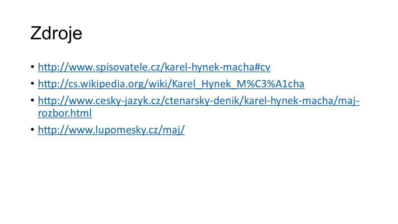 Zdroje http://www.spisovatele.cz/karel-hynek-macha#cv http://cs.wikipedia.org/wiki/Karel_Hynek_M%C3%A1cha http://www.cesky-jazyk.cz/ctenarsky-denik/ka