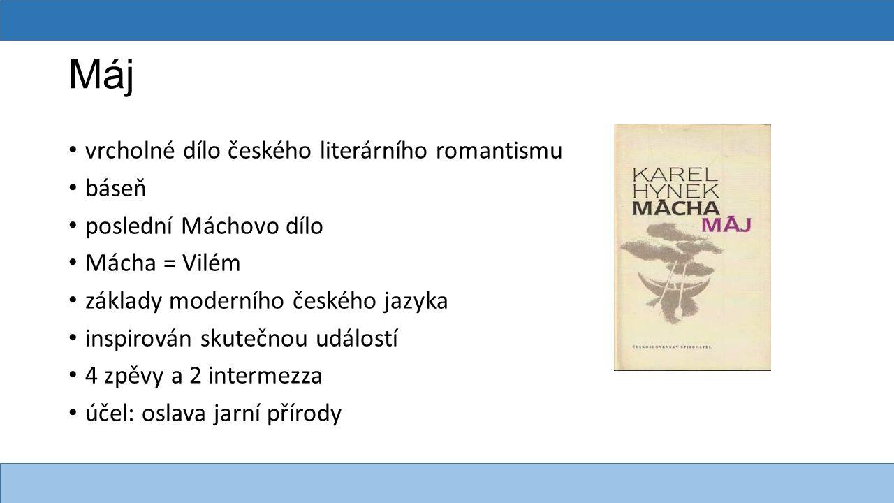 Máj vrcholné dílo českého literárního romantismu báseň poslední Máchovo dílo Mácha = Vilém základy moderního českého jazyka inspirován skutečnou událo