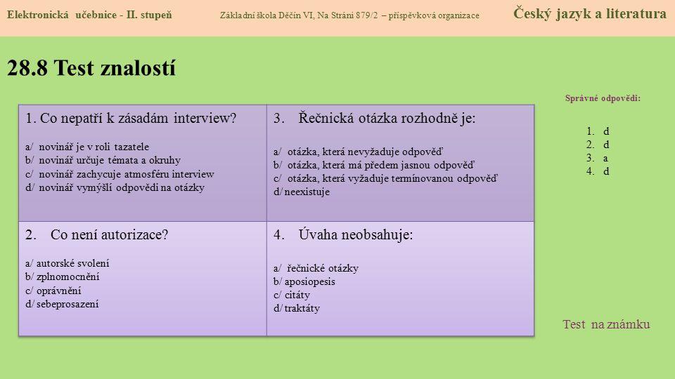 28.8 Test znalostí Správné odpovědi: 1.d 2.d 3.a 4.d Test na známku Elektronická učebnice - II. stupeň Základní škola Děčín VI, Na Stráni 879/2 – přís