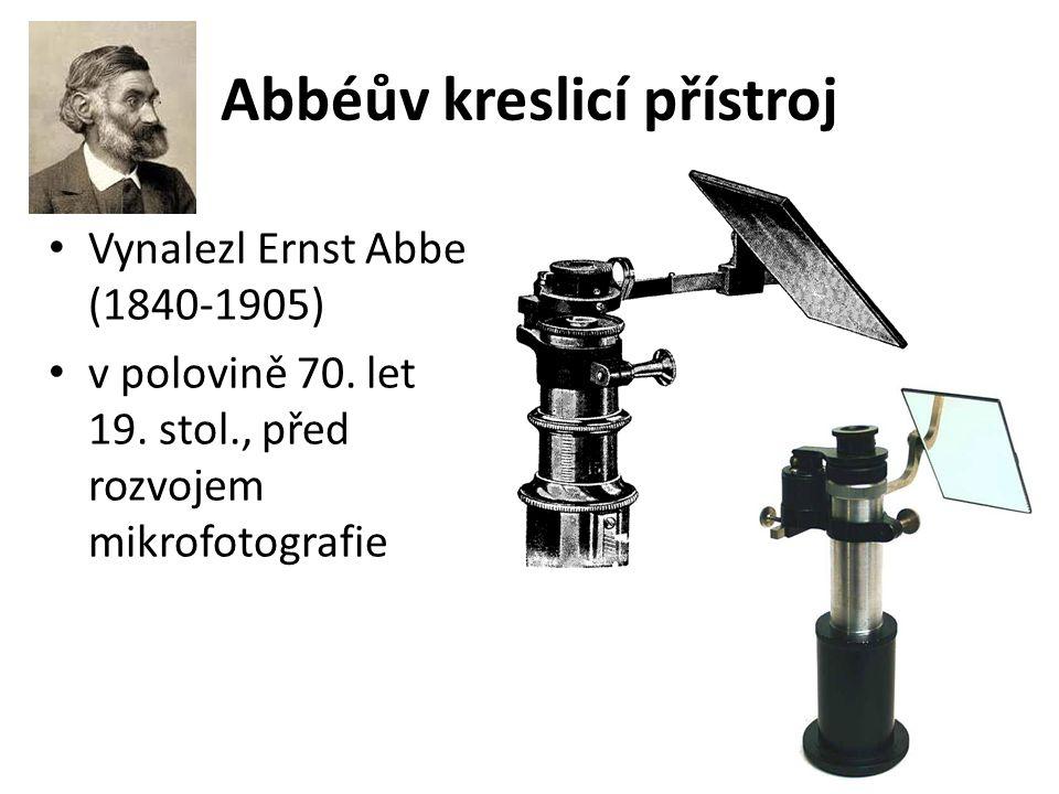 Abbéův kreslicí přístroj Připevňuje se na horní konec tubusu Nad okulárem krychlička (ze dvou pravoúhlých skleněných hranolů, oddělených postříbřenou zrcadlící vrstvou, ve které je kulaté okénko bez povlaku) – dá se odklopit stranou