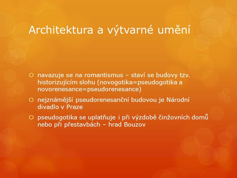 Architektura a výtvarné umění  navazuje se na romantismus – staví se budovy tzv. historizujícím slohu (novogotika=pseudogotika a novorenesance=pseudo