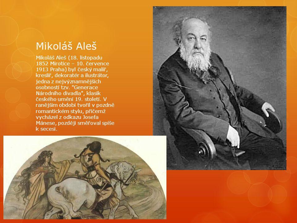 Mikoláš Aleš Mikoláš Aleš (18. listopadu 1852 Mirotice – 10. července 1913 Praha) byl český malíř, kreslíř, dekoratér a ilustrátor, jedna z nejvýznamn