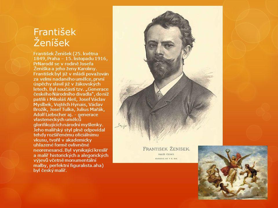 František Ženíšek František Ženíšek (25. května 1849, Praha – 15. listopadu 1916, PrNarodil se v rodině Josefa Ženíška a jeho ženy Karoliny. František