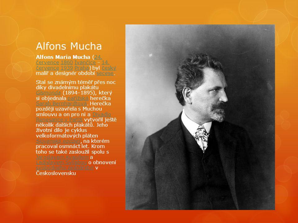 Alfons Mucha Alfons Maria Mucha (24. července 1860 Ivančice – 14. července 1939 Praha) byl český malíř a designér období secese.24. července1860Ivanči