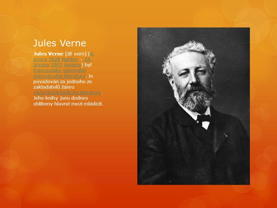 Jules Verne Jules Verne [žil vern] (8. února 1828 Nantes – 24. března 1905 Amiens) byl francouzský spisovatel dobrodružné literatury. Je považován za