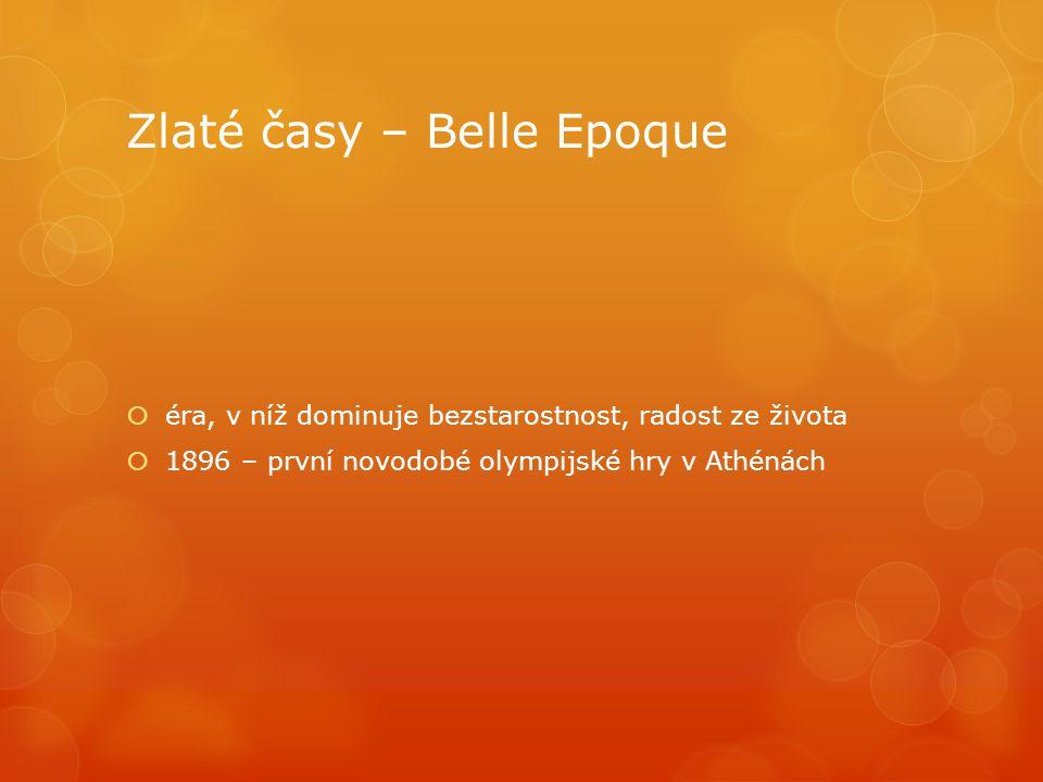 Zlaté časy – Belle Epoque  éra, v níž dominuje bezstarostnost, radost ze života  1896 – první novodobé olympijské hry v Athénách