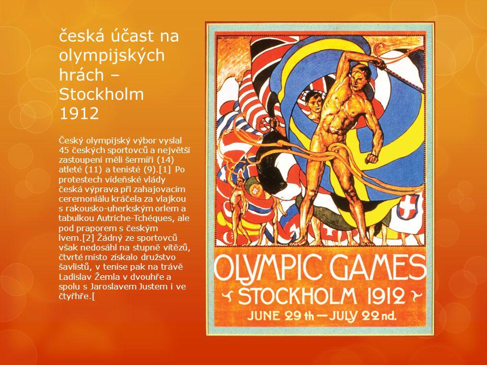 česká účast na olympijských hrách – Stockholm 1912 Český olympijský výbor vyslal 45 českých sportovců a největší zastoupení měli šermíři (14) atleté (