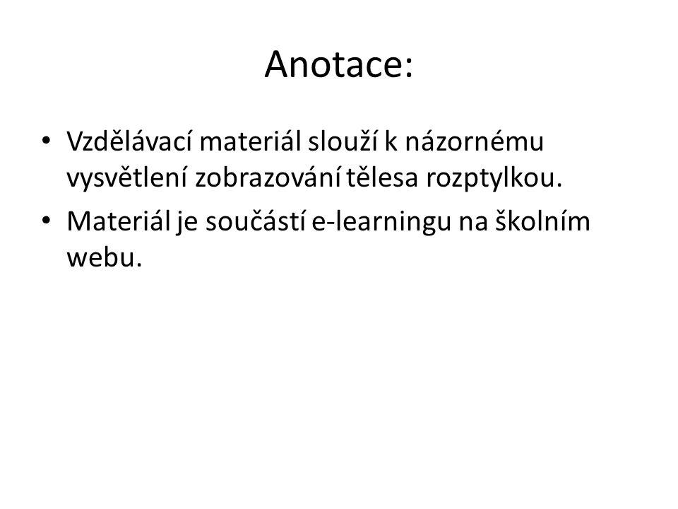 Anotace: Vzdělávací materiál slouží k názornému vysvětlení zobrazování tělesa rozptylkou. Materiál je součástí e-learningu na školním webu.