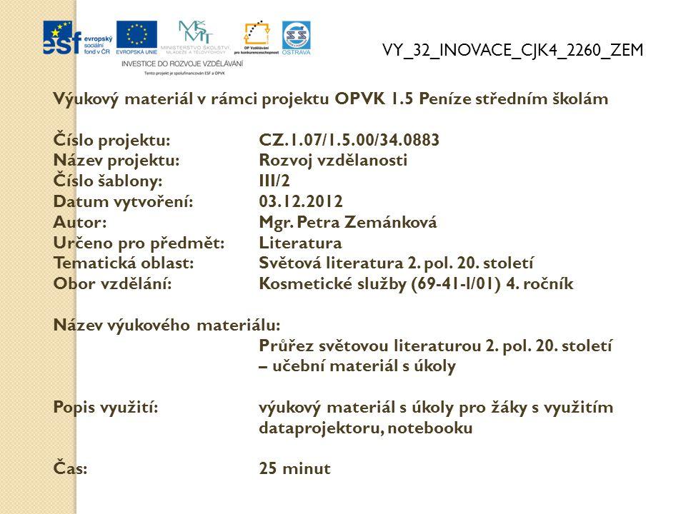 VY_32_INOVACE_CJK4_2260_ZEM Výukový materiál v rámci projektu OPVK 1.5 Peníze středním školám Číslo projektu:CZ.1.07/1.5.00/34.0883 Název projektu:Rozvoj vzdělanosti Číslo šablony: III/2 Datum vytvoření:03.12.2012 Autor:Mgr.