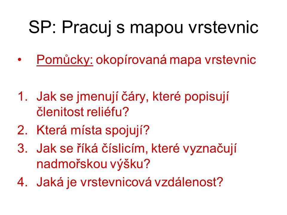 SP: Pracuj s mapou vrstevnic Pomůcky: okopírovaná mapa vrstevnic 1.Jak se jmenují čáry, které popisují členitost reliéfu.
