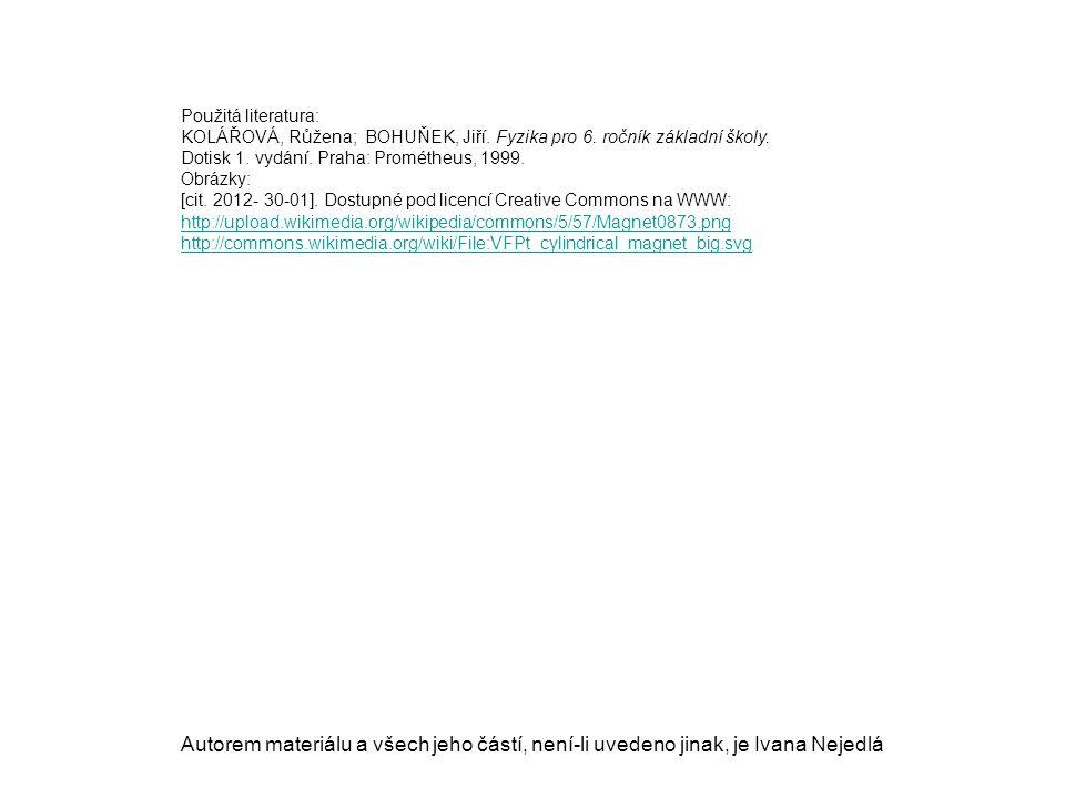 Použitá literatura: KOLÁŘOVÁ, Růžena; BOHUŇEK, Jiří. Fyzika pro 6. ročník základní školy. Dotisk 1. vydání. Praha: Prométheus, 1999. Obrázky: [cit. 20
