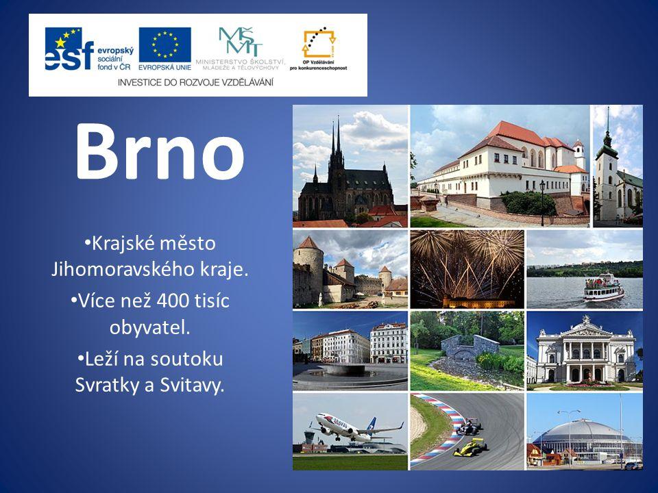 Brno Krajské město Jihomoravského kraje.Více než 400 tisíc obyvatel.