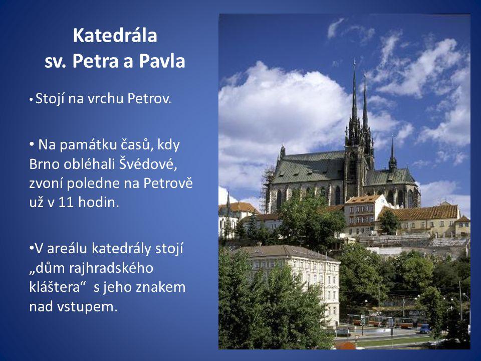 Katedrála sv.Petra a Pavla Stojí na vrchu Petrov.