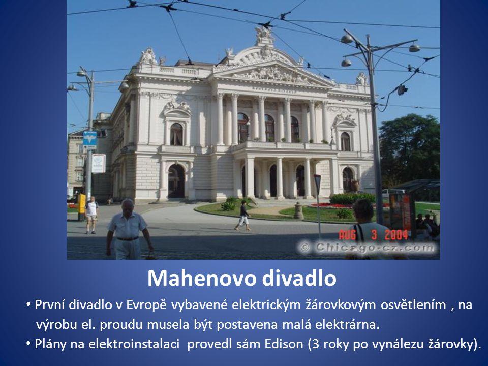 Mahenovo divadlo První divadlo v Evropě vybavené elektrickým žárovkovým osvětlením, na výrobu el.