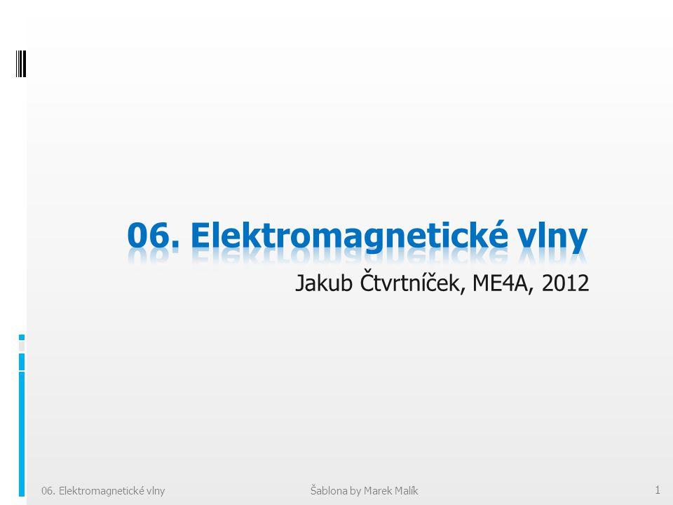 Jakub Čtvrtníček, ME4A, 2012 06. Elektromagnetické vlnyŠablona by Marek Malík 1