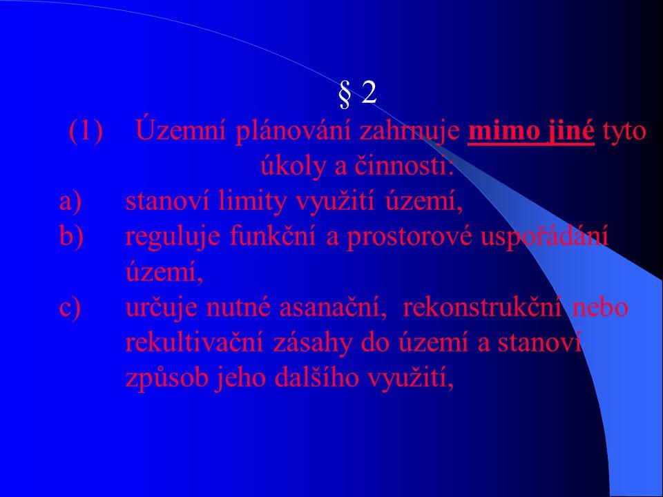 § 2 (1)Územní plánování zahrnuje mimo jiné tyto úkoly a činnosti: a)stanoví limity využití území, b)reguluje funkční a prostorové uspořádání území, c)