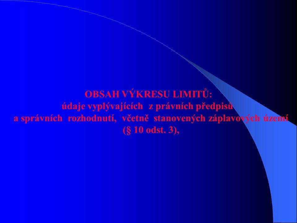 OBSAH VÝKRESU LIMITŮ: údaje vyplývajících z právních předpisů a správních rozhodnutí, včetně stanovených záplavových území (§ 10 odst. 3),