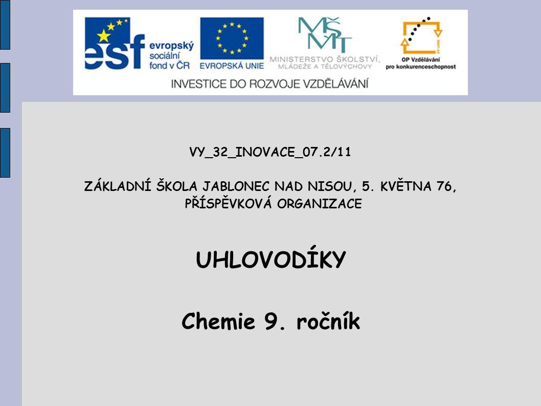 VY_32_INOVACE_07.2/11 ZÁKLADNÍ ŠKOLA JABLONEC NAD NISOU, 5. KVĚTNA 76, PŘÍSPĚVKOVÁ ORGANIZACE UHLOVODÍKY Chemie 9. ročník