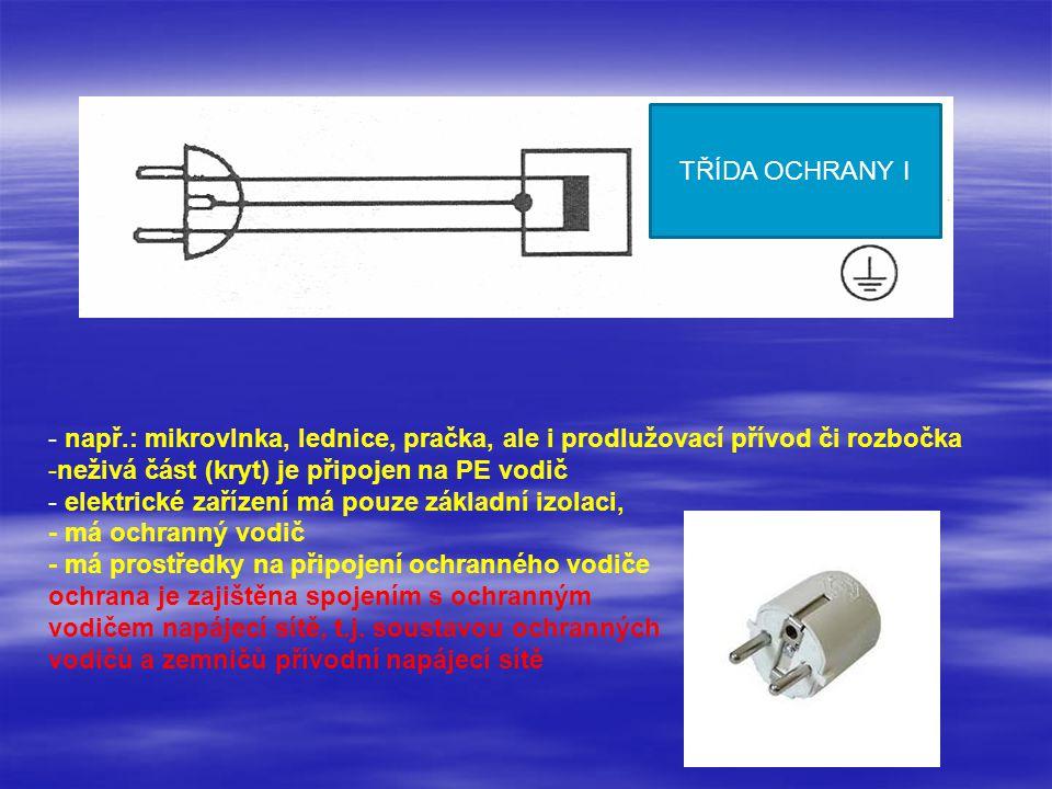- např.: TV, video, mixér, nabíječka baterií, fén na vlasy… -kryt je nevodivý, z plastu elektrické zařízení nemá prostředky pro připojení ochranného vodiče - základní izolace je doplněna izolací přídavnou nebo je provedena izolace zesílená, ochrana je zajištěna provedením elektrického předmětu a je nezávislá na přívodní síti TŘÍDA OCHRANY II izolací