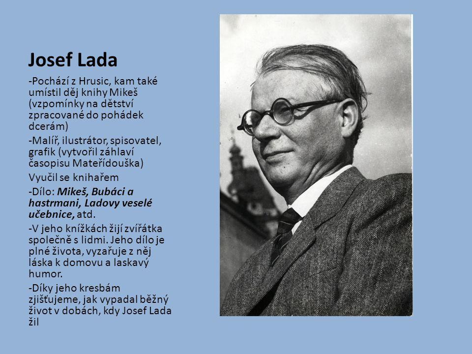 Josef Lada -Pochází z Hrusic, kam také umístil děj knihy Mikeš (vzpomínky na dětství zpracované do pohádek dcerám) -Malíř, ilustrátor, spisovatel, gra