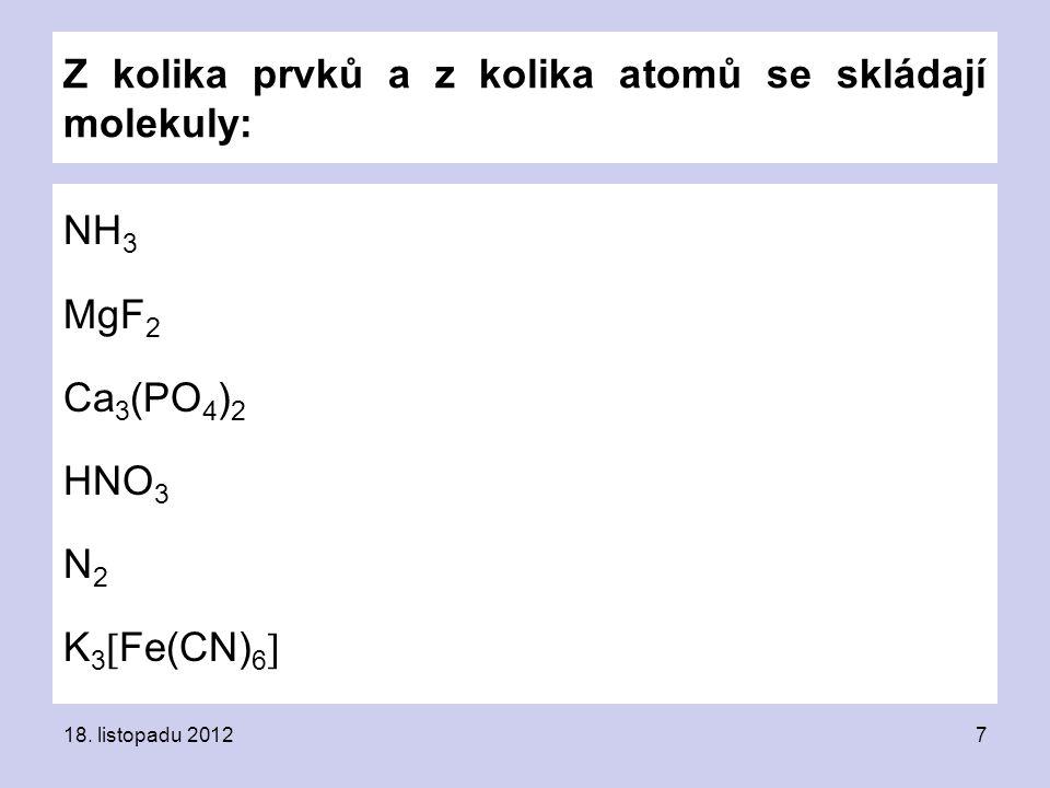 Z kolika prvků a z kolika atomů se skládají molekuly: NH 3 MgF 2 Ca 3 (PO 4 ) 2 HNO 3 N 2 K 3  Fe(CN) 6  18.