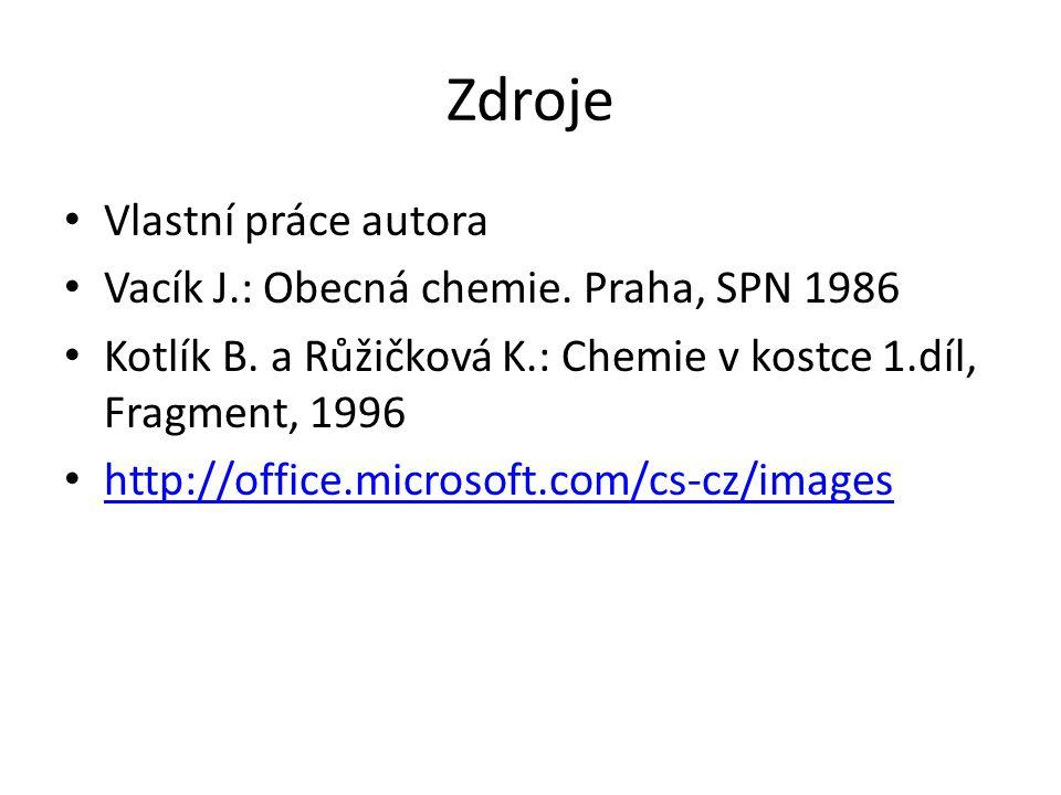Zdroje Vlastní práce autora Vacík J.: Obecná chemie. Praha, SPN 1986 Kotlík B. a Růžičková K.: Chemie v kostce 1.díl, Fragment, 1996 http://office.mic
