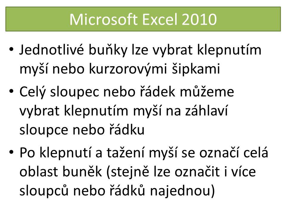 Microsoft Excel 2010 Jednotlivé buňky lze vybrat klepnutím myší nebo kurzorovými šipkami Celý sloupec nebo řádek můžeme vybrat klepnutím myší na záhla
