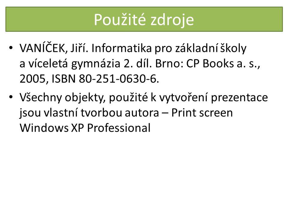 Použité zdroje VANÍČEK, Jiří. Informatika pro základní školy a víceletá gymnázia 2. díl. Brno: CP Books a. s., 2005, ISBN 80-251-0630-6. Všechny objek