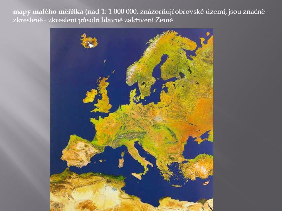 mapy malého měřítka (nad 1: 1 000 000, znázorňují obrovské území, jsou značně zkreslené - zkreslení působí hlavně zakřivení Země