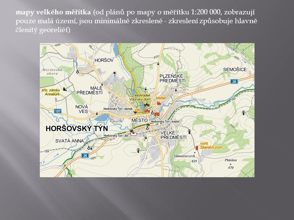 mapy velkého měřítka (od plánů po mapy o měřítku 1:200 000, zobrazují pouze malá území, jsou minimálně zkreslené - zkreslení způsobuje hlavně členitý