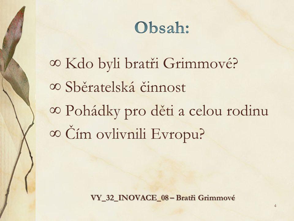 ∞ Kdo byli bratři Grimmové.