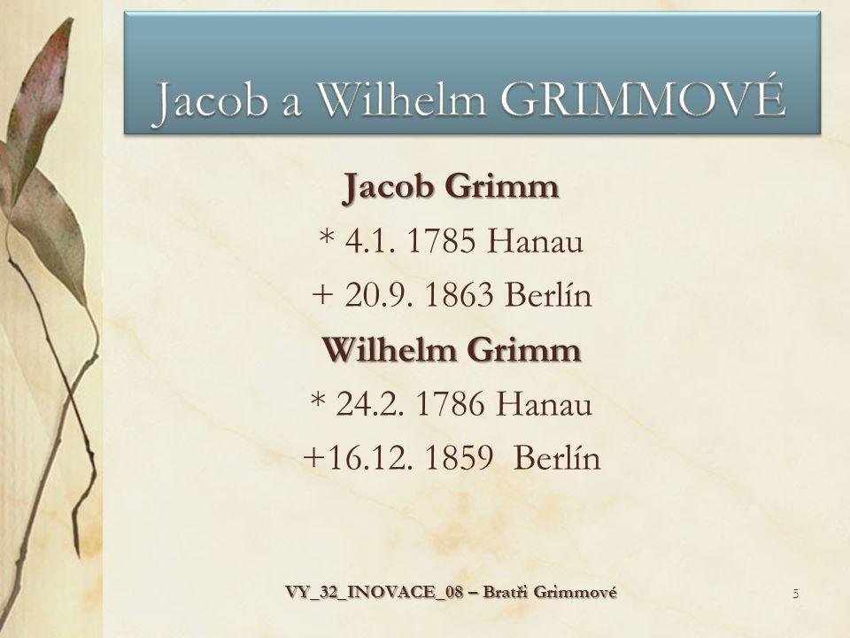Jacob Grimm * 4.1.1785 Hanau + 20.9. 1863 Berlín Wilhelm Grimm * 24.2.