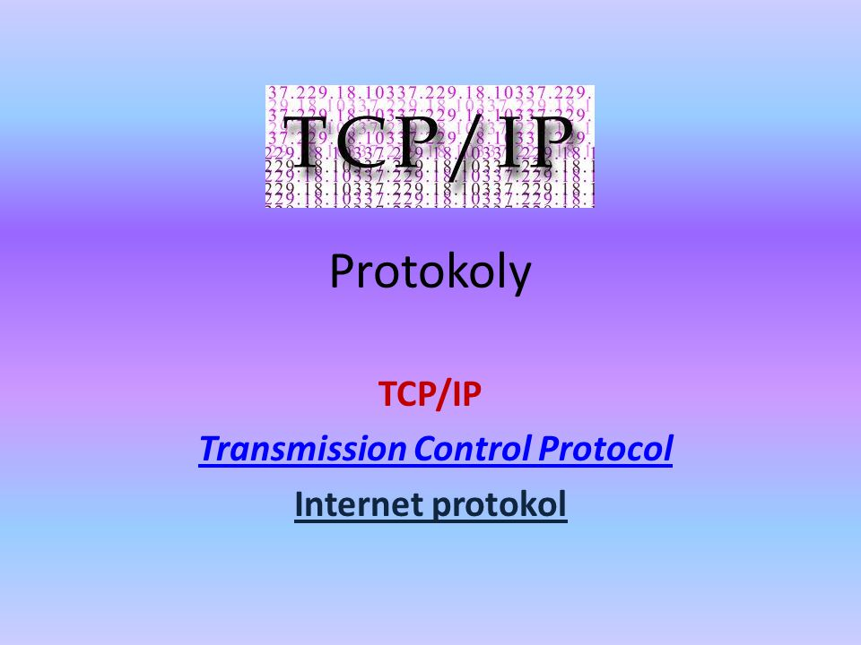 Protokoly TCP/IP Transmission Control Protocol Internet protokol