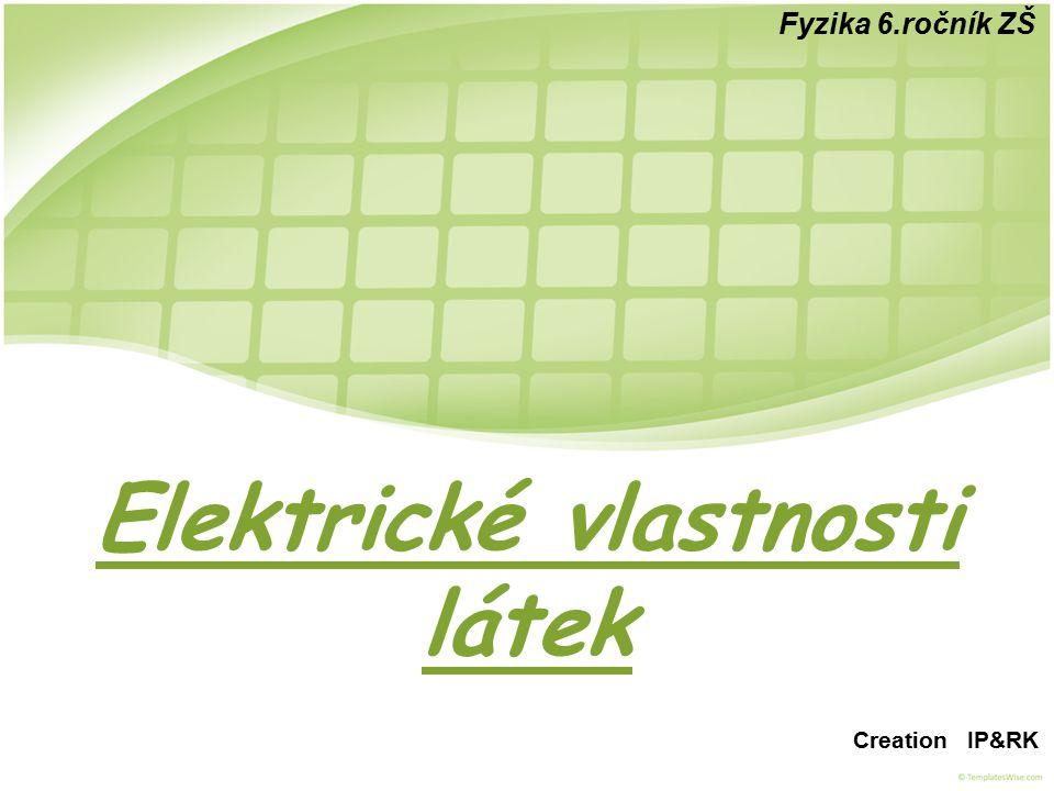 Elektrické vlastnosti látek Fyzika 6.ročník ZŠ Creation IP&RK