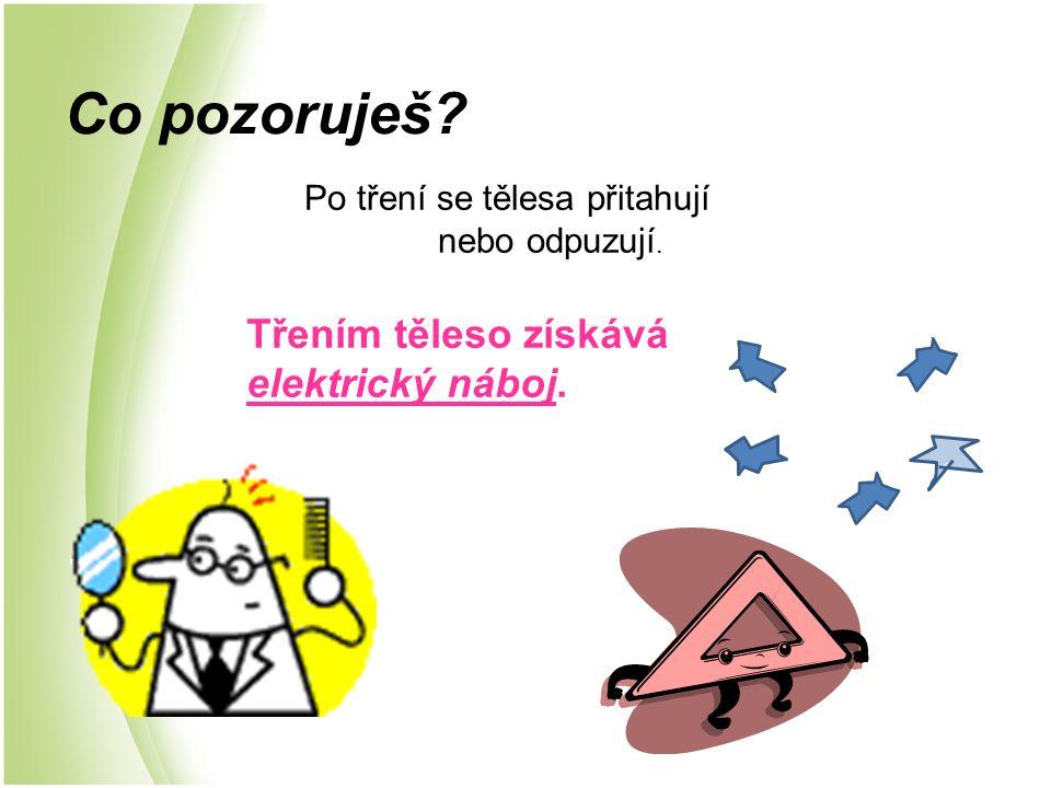 Elektrování při vzájemném dotyku Při vzájemném tření dvou těles z různých látek se mohou tělesa zelektrovat = mají elektrický náboj.