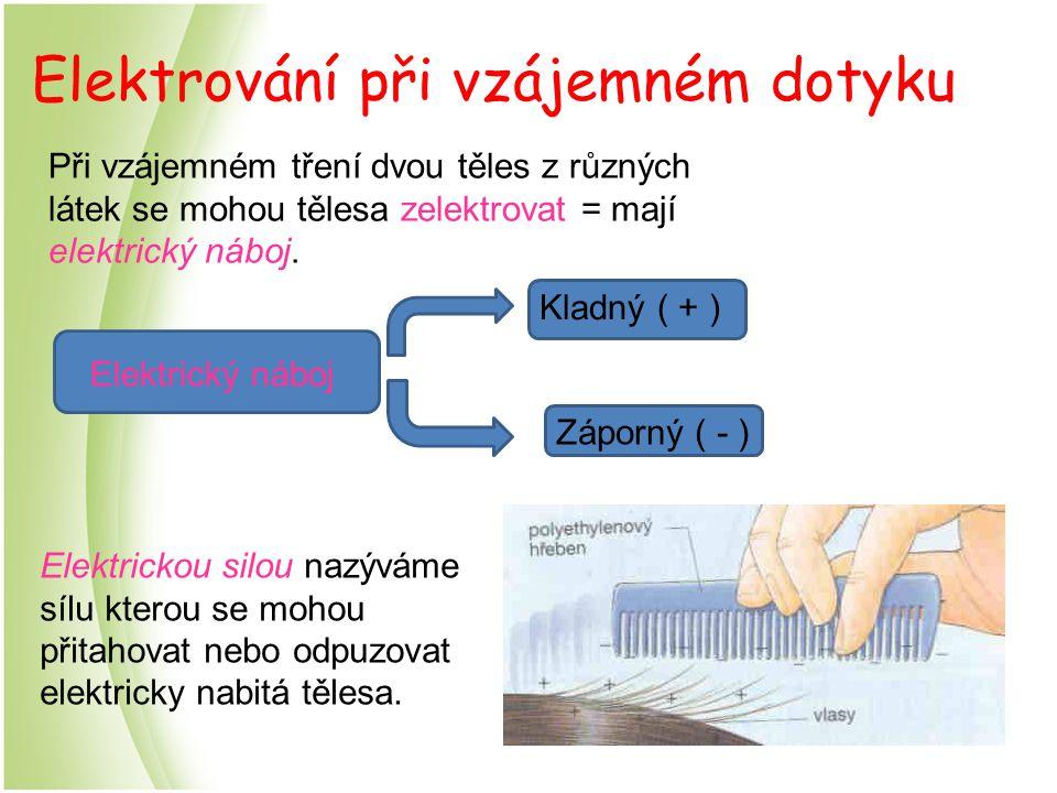 Elektrování při vzájemném dotyku Při vzájemném tření dvou těles z různých látek se mohou tělesa zelektrovat = mají elektrický náboj. Elektrický náboj