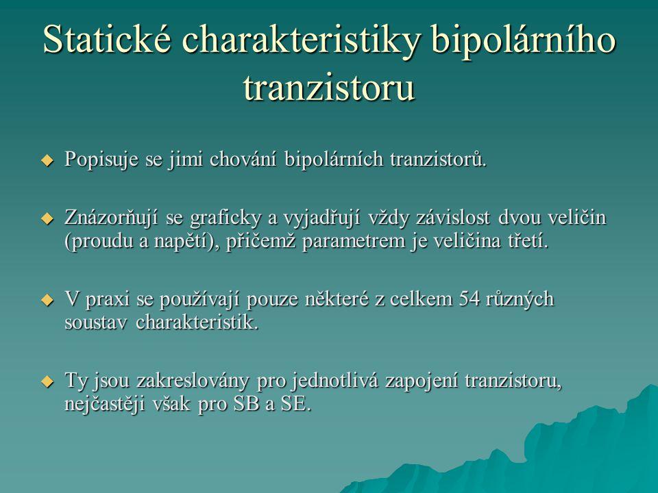 Statické charakteristiky bipolárního tranzistoru  Popisuje se jimi chování bipolárních tranzistorů.  Znázorňují se graficky a vyjadřují vždy závislo