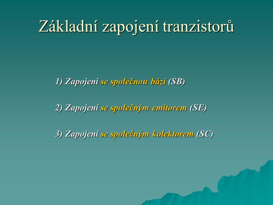 Základní zapojení tranzistorů 1) Zapojení se společnou bází (SB) 1) Zapojení se společnou bází (SB) 2) Zapojení se společným emitorem (SE) 2) Zapojení