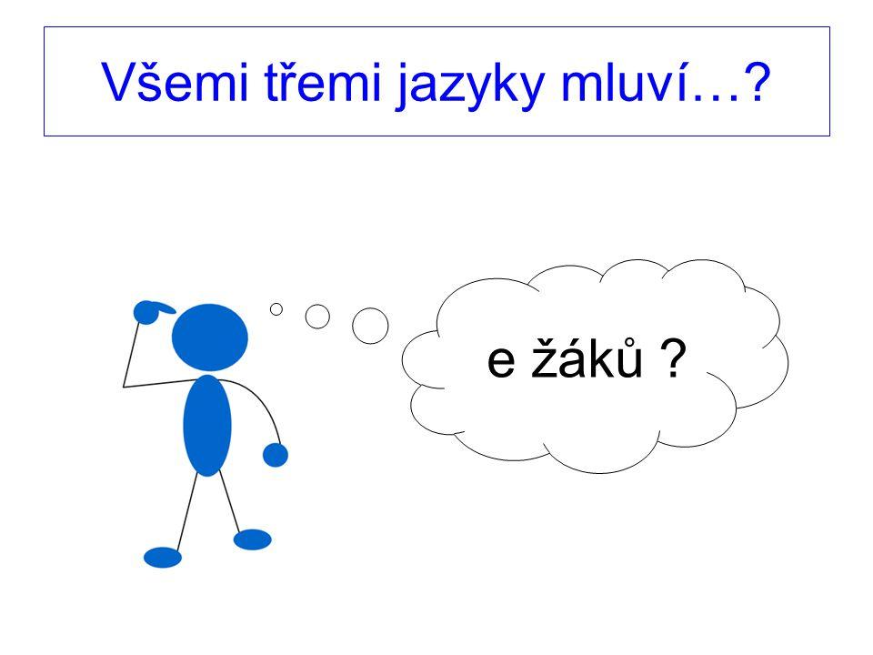 Všemi třemi jazyky mluví…? e žáků ?