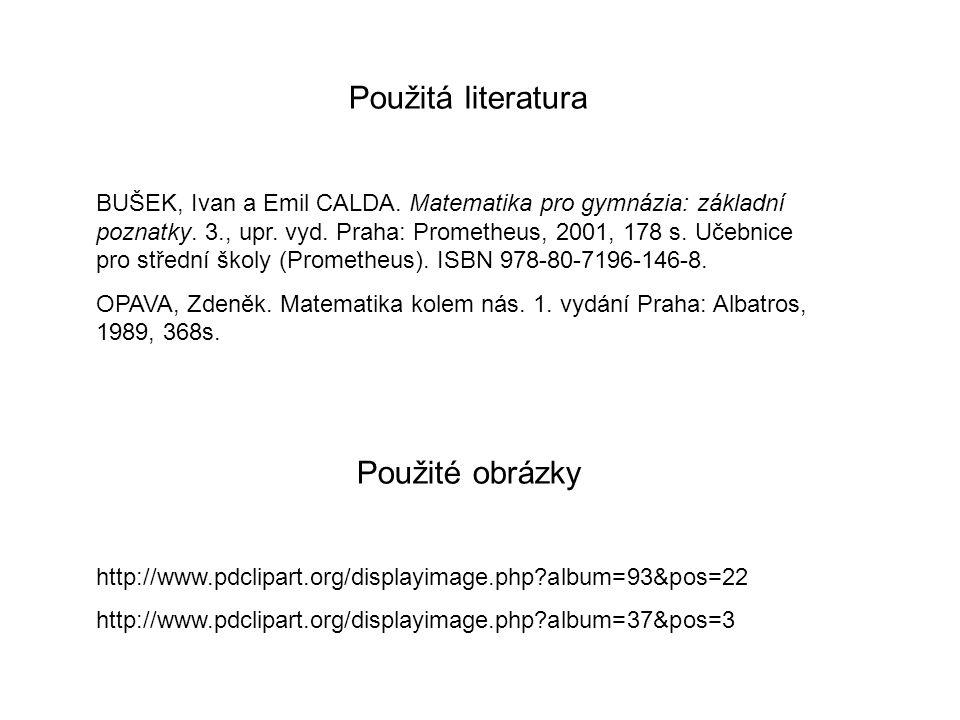 Použitá literatura BUŠEK, Ivan a Emil CALDA. Matematika pro gymnázia: základní poznatky.