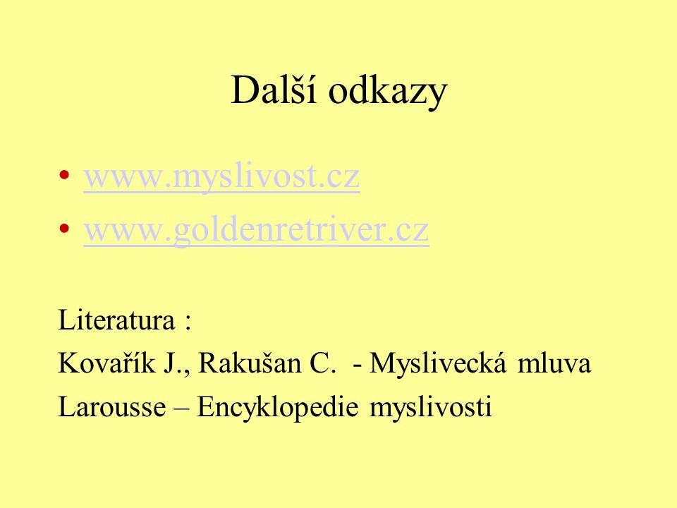 Další odkazy www.myslivost.cz www.goldenretriver.cz Literatura : Kovařík J., Rakušan C. - Myslivecká mluva Larousse – Encyklopedie myslivosti