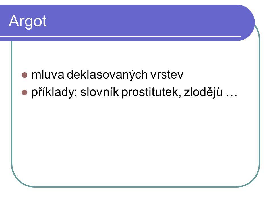 Argot mluva deklasovaných vrstev příklady: slovník prostitutek, zlodějů …