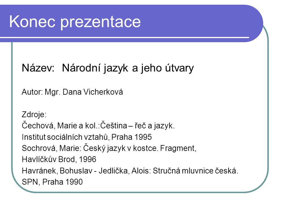 Konec prezentace Název: Národní jazyk a jeho útvary Autor: Mgr.